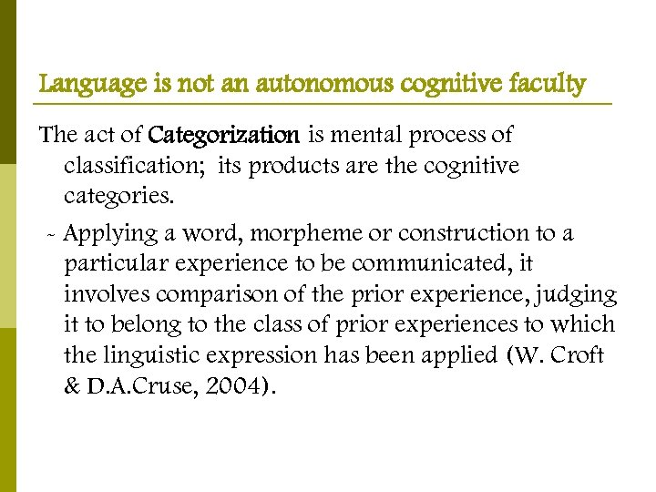 Language is not an autonomous cognitive faculty The act of Categorization is mental process