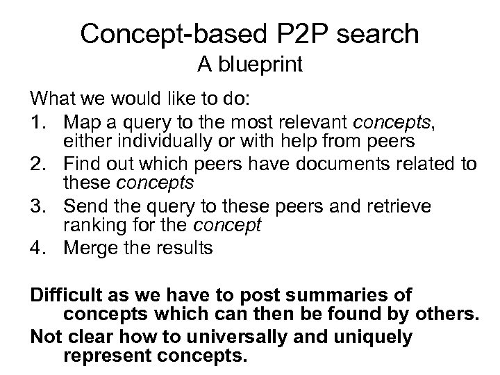 Concept-based P 2 P search A blueprint What we would like to do: 1.