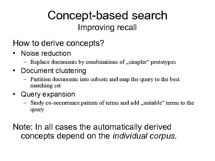 Concept-based search Improving recall How to derive concepts? • Noise reduction – Replace documents
