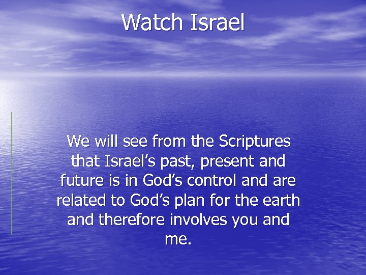 Watch Israel We will see from the Scriptures that Israel's past, present and future