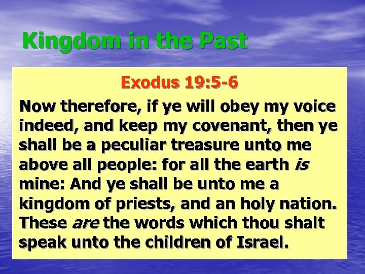 Kingdom in the Past Exodus 19: 5 -6 Now therefore, if ye will obey