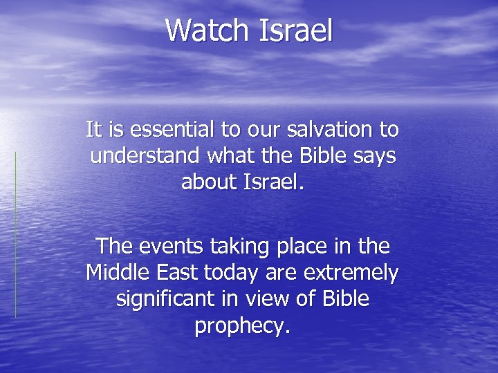Watch Israel It is essential to our salvation to understand what the Bible says