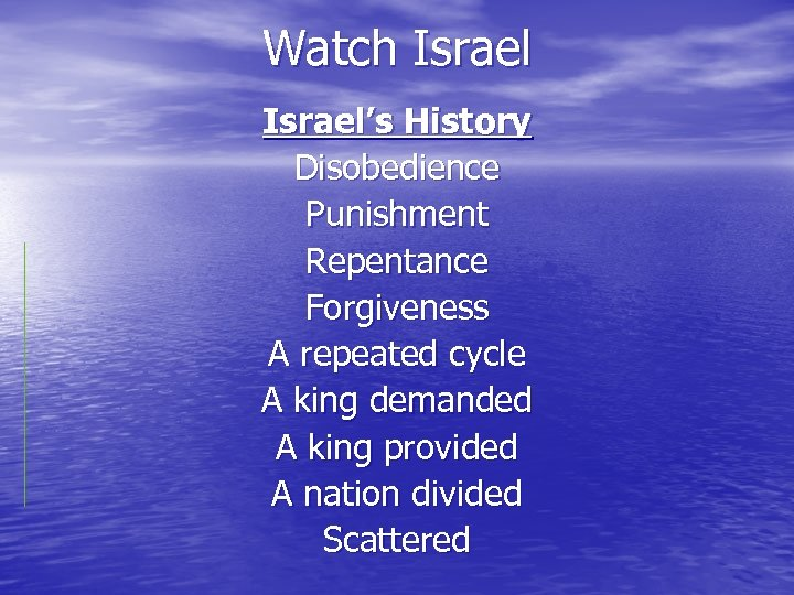 Watch Israel's History Disobedience Punishment Repentance Forgiveness A repeated cycle A king demanded A