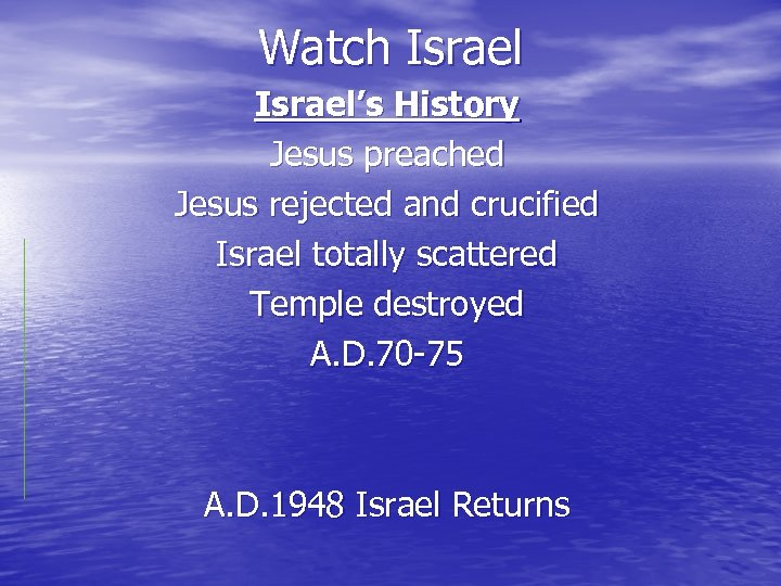 Watch Israel's History Jesus preached Jesus rejected and crucified Israel totally scattered Temple destroyed
