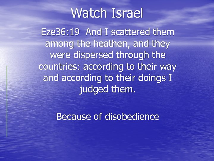 Watch Israel Eze 36: 19 And I scattered them among the heathen, and they