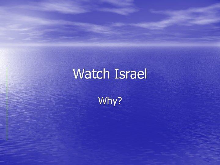 Watch Israel Why?