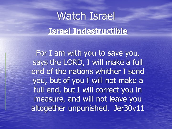 Watch Israel Indestructible For I am with you to save you, says the LORD,