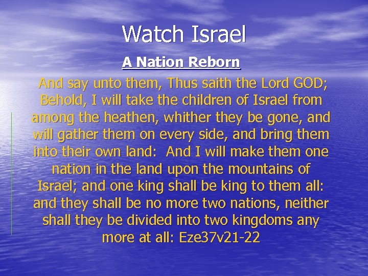 Watch Israel A Nation Reborn And say unto them, Thus saith the Lord GOD;