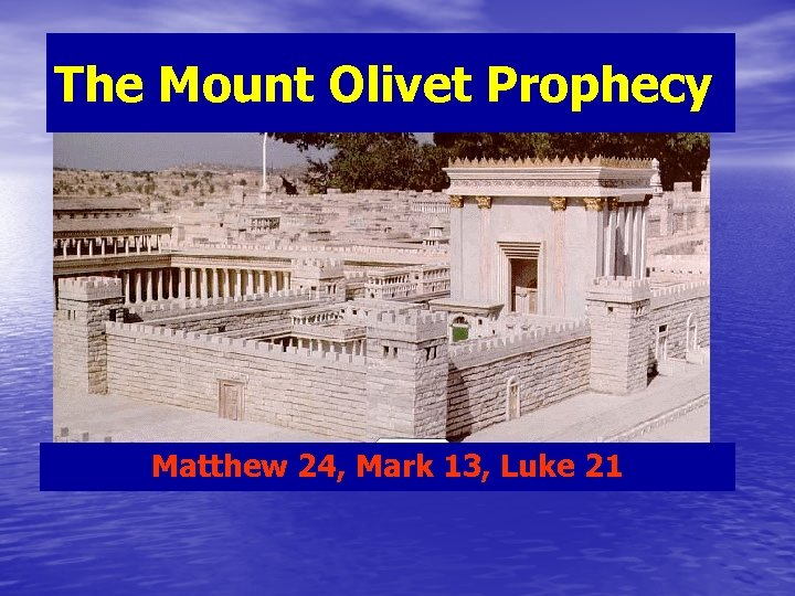 The Mount Olivet Prophecy Matthew 24, Mark 13, Luke 21