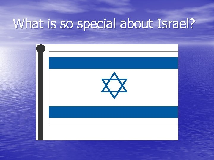 What is so special about Israel?