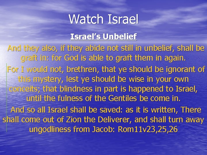 Watch Israel's Unbelief And they also, if they abide not still in unbelief, shall