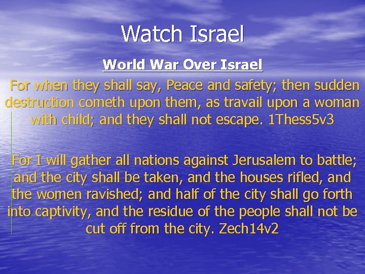 Watch Israel World War Over Israel For when they shall say, Peace and safety;