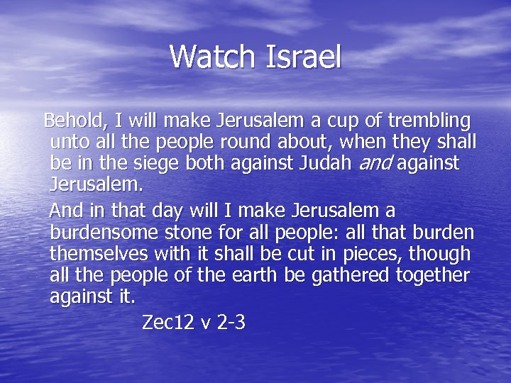 Watch Israel Behold, I will make Jerusalem a cup of trembling unto all the