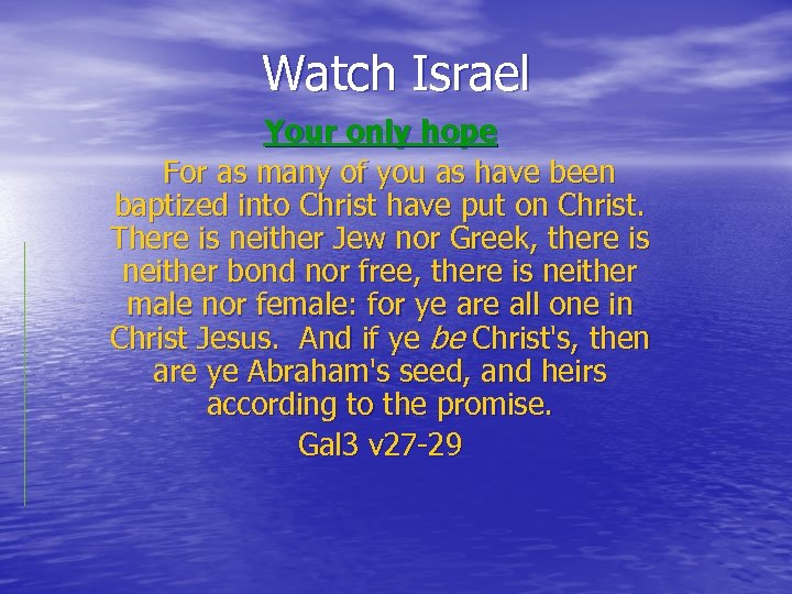 Watch Israel Your only hope For as many of you as have been baptized