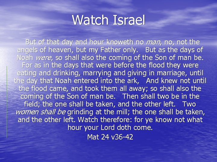Watch Israel But of that day and hour knoweth no man, not the angels