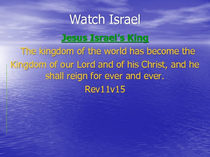 Watch Israel Jesus Israel's King The kingdom of the world has become the Kingdom