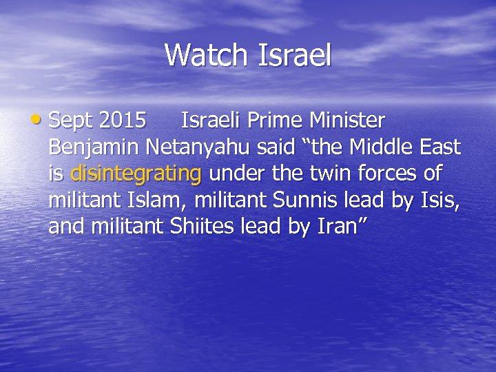 "Watch Israel • Sept 2015 Israeli Prime Minister Benjamin Netanyahu said ""the Middle East"