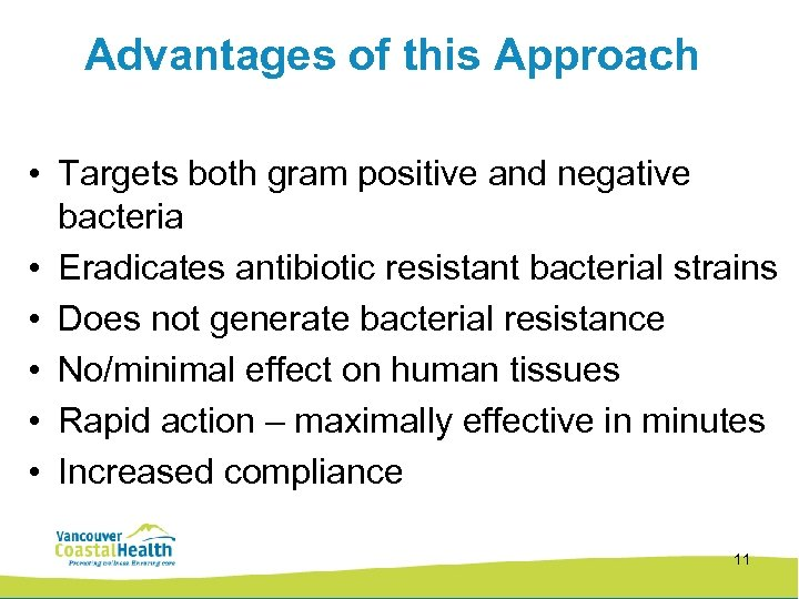 Advantages of this Approach • Targets both gram positive and negative bacteria • Eradicates