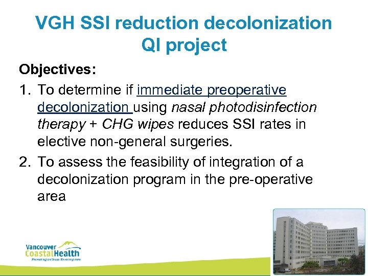 VGH SSI reduction decolonization QI project Objectives: 1. To determine if immediate preoperative decolonization
