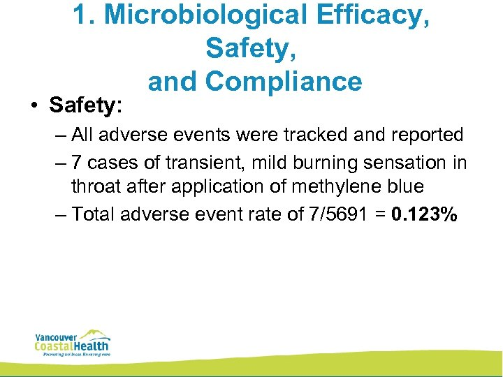 1. Microbiological Efficacy, Safety, and Compliance • Safety: – All adverse events were tracked