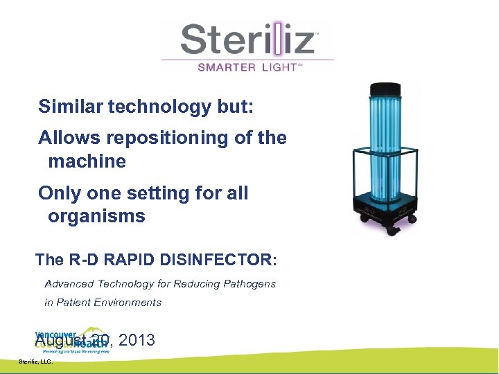 Similar technology but: Allows repositioning of the machine Only one setting for all organisms