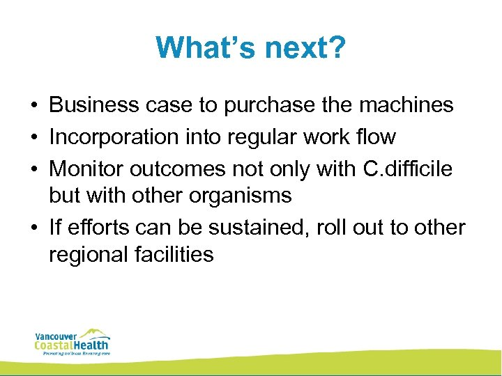 What's next? • Business case to purchase the machines • Incorporation into regular work