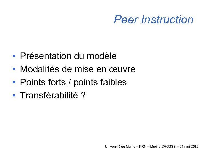 Peer Instruction • • Présentation du modèle Modalités de mise en œuvre Points forts