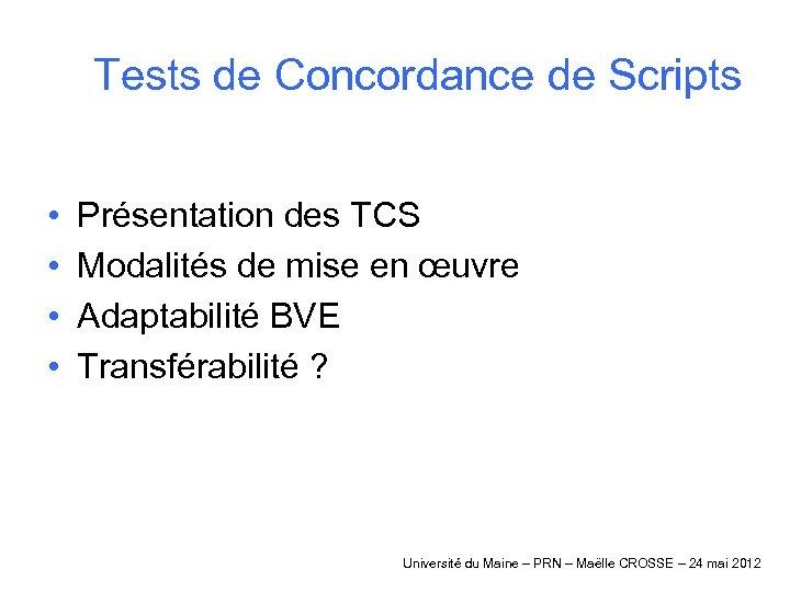 Tests de Concordance de Scripts • • Présentation des TCS Modalités de mise en