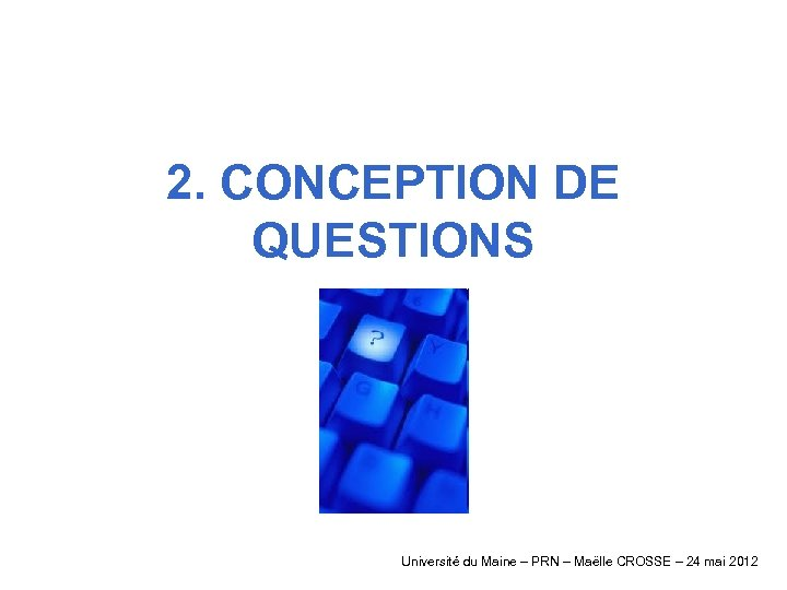2. CONCEPTION DE QUESTIONS Université du Maine – PRN – Maëlle CROSSE – 24