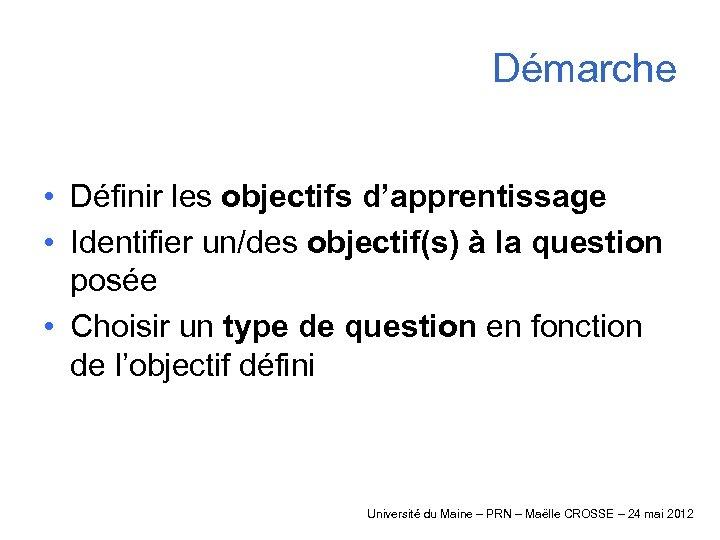 Démarche • Définir les objectifs d'apprentissage • Identifier un/des objectif(s) à la question posée
