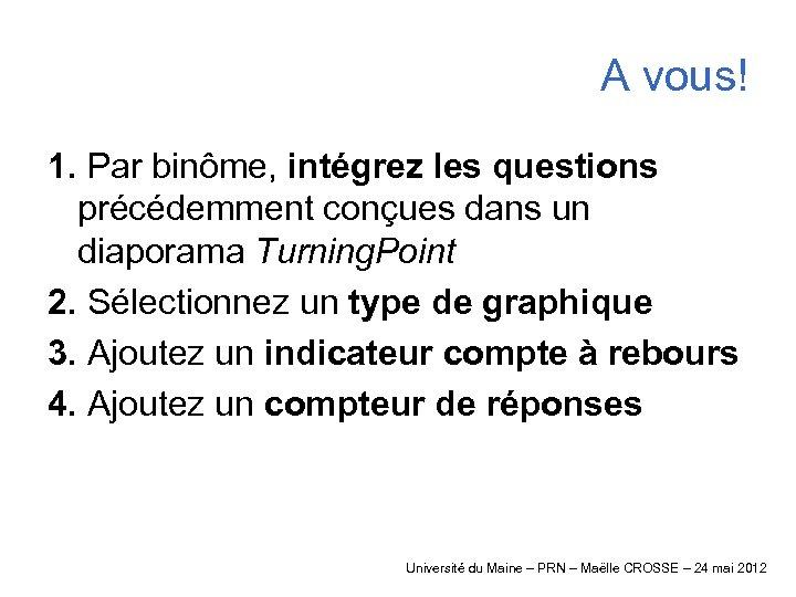 A vous! 1. Par binôme, intégrez les questions précédemment conçues dans un diaporama Turning.