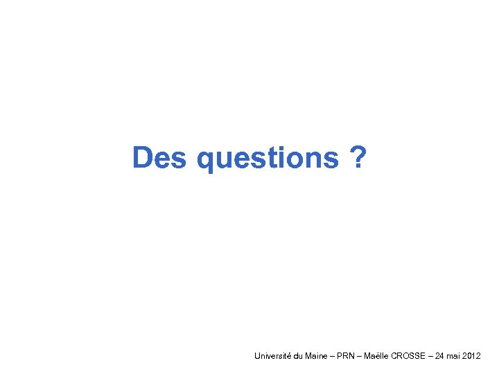 Des questions ? Université du Maine – PRN – Maëlle CROSSE – 24 mai