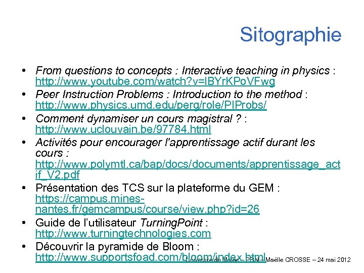 Sitographie • From questions to concepts : Interactive teaching in physics : http: //www.