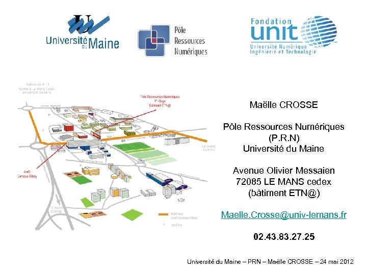 Maëlle CROSSE Pôle Ressources Numériques (P. R. N) Université du Maine Avenue Olivier Messaien
