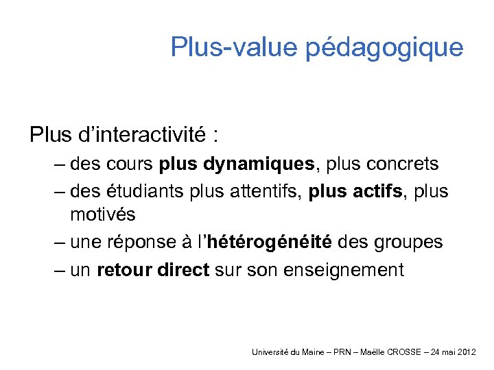 Plus-value pédagogique Plus d'interactivité : – des cours plus dynamiques, plus concrets – des