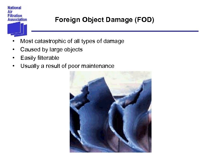 Foreign Object Damage (FOD) • • Most catastrophic of all types of damage Caused