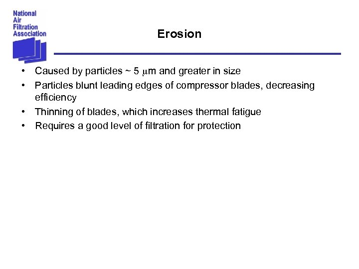 Erosion • Caused by particles ~ 5 mm and greater in size • Particles