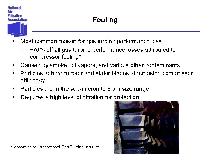 Fouling • Most common reason for gas turbine performance loss – ~70% off all