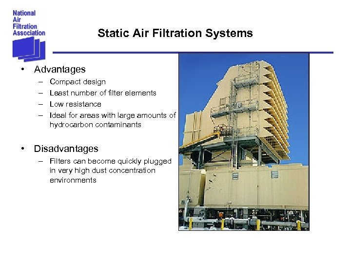 Static Air Filtration Systems • Advantages – – Compact design Least number of filter