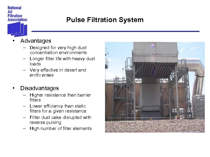Pulse Filtration System • Advantages – Designed for very high dust concentration environments –