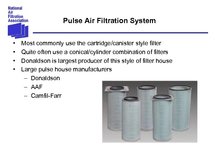 Pulse Air Filtration System • • Most commonly use the cartridge/canister style filter Quite