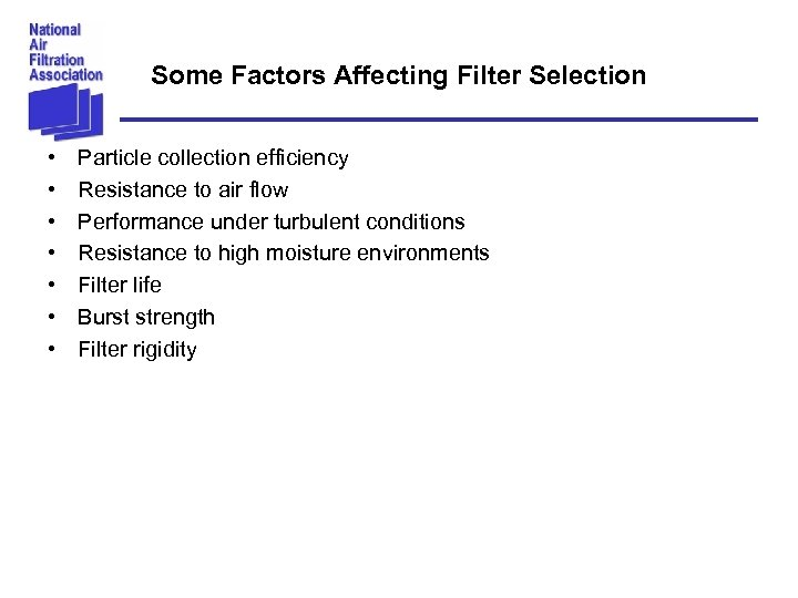 Some Factors Affecting Filter Selection • • Particle collection efficiency Resistance to air flow