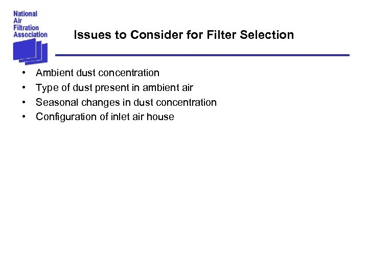 Issues to Consider for Filter Selection • • Ambient dust concentration Type of dust