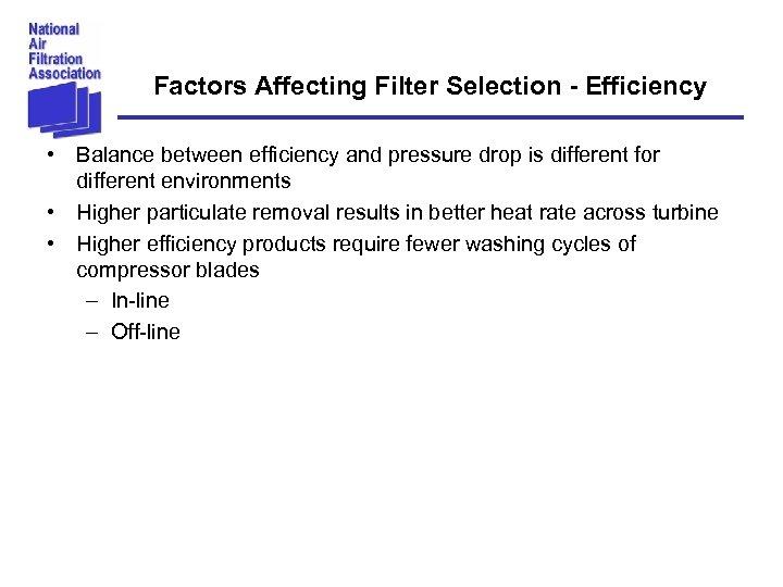 Factors Affecting Filter Selection - Efficiency • Balance between efficiency and pressure drop is