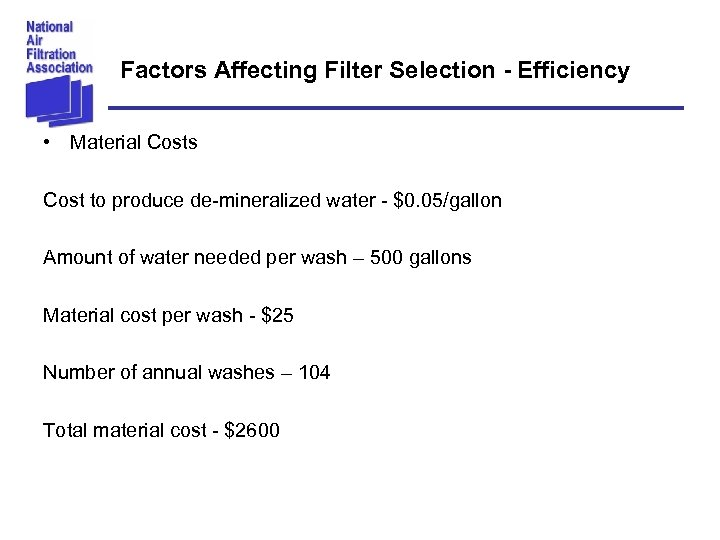 Factors Affecting Filter Selection - Efficiency • Material Costs Cost to produce de-mineralized water