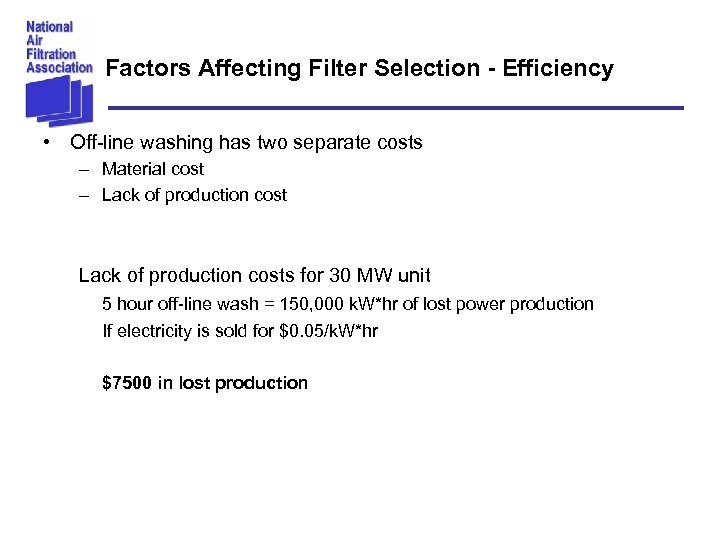 Factors Affecting Filter Selection - Efficiency • Off-line washing has two separate costs –