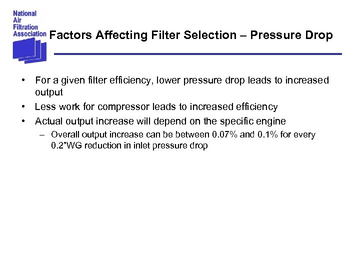 Factors Affecting Filter Selection – Pressure Drop • For a given filter efficiency, lower