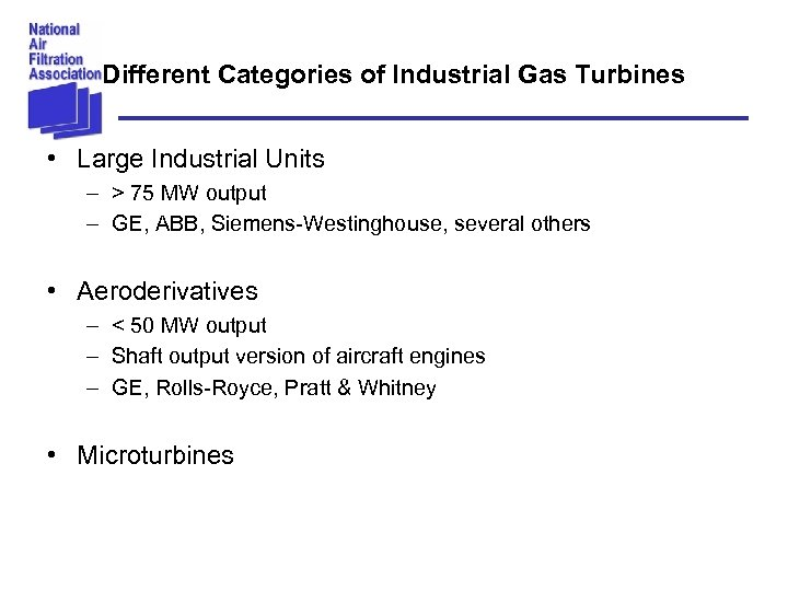 Different Categories of Industrial Gas Turbines • Large Industrial Units – > 75 MW