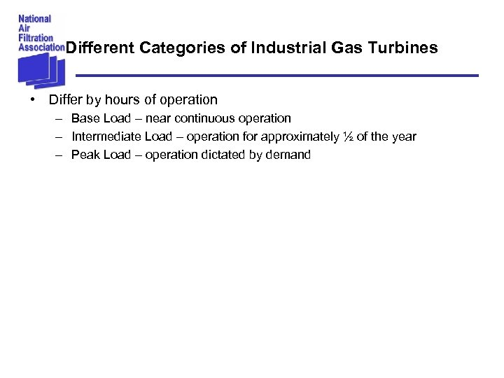 Different Categories of Industrial Gas Turbines • Differ by hours of operation – Base