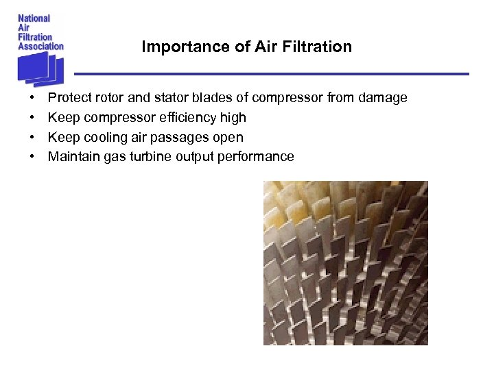 Importance of Air Filtration • • Protect rotor and stator blades of compressor from